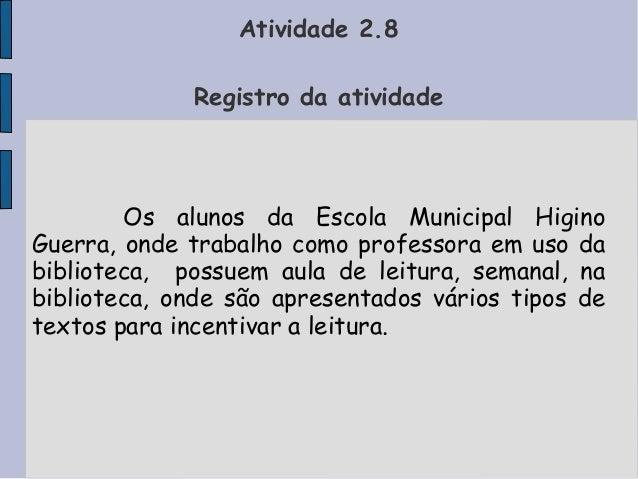 Atividade 2.8             Registro da atividade        Os alunos da Escola Municipal HiginoGuerra, onde trabalho como prof...