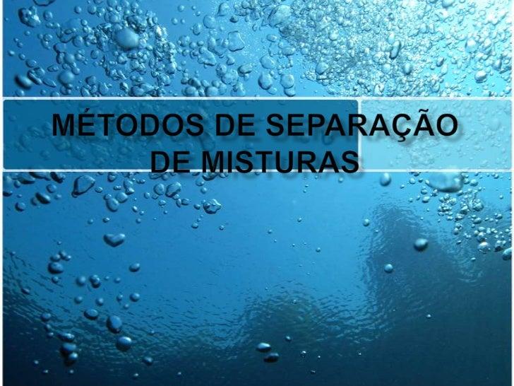 MÉTODOS DE SEPARAÇÃO DE MISTURAS<br />