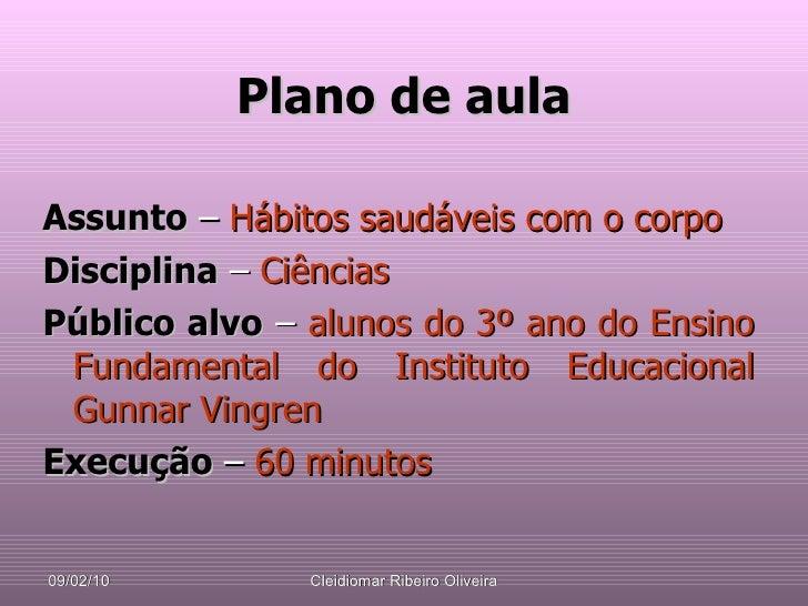 Plano de aula <ul><li>Assunto   –  Hábitos saudáveis com o corpo </li></ul><ul><li>Disciplina   –   Ciências  </li></ul><u...