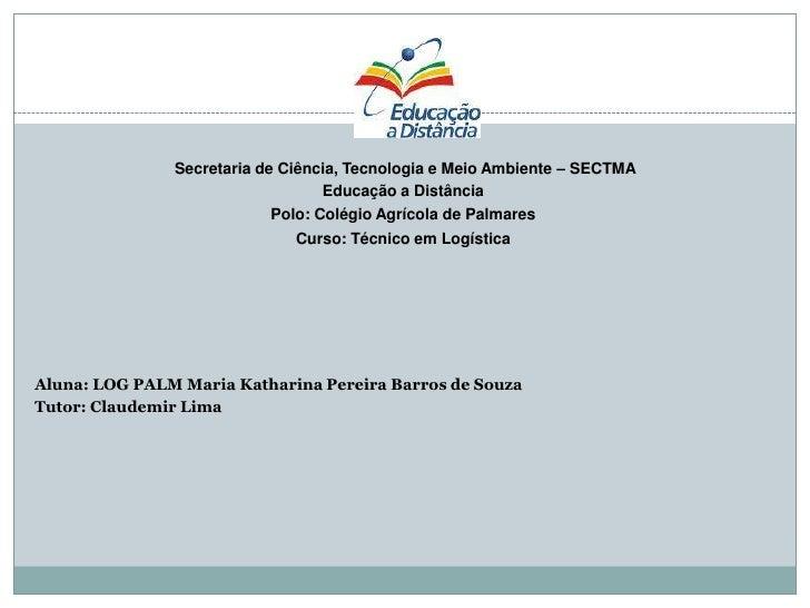 Secretaria de Ciência, Tecnologia e Meio Ambiente – SECTMA<br />Educação a Distância<br />Polo: Colégio Agrícola de Palma...