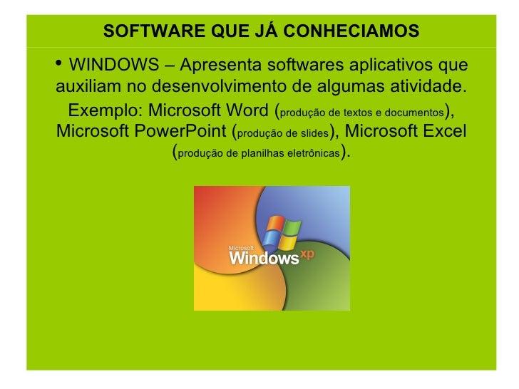 SOFTWARE QUE JÁ CONHECIAMOS <ul><li>WINDOWS – Apresenta softwares aplicativos que auxiliam no desenvolvimento de algumas a...
