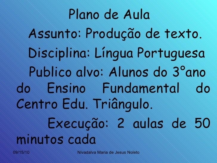 <ul><li>Plano de Aula </li></ul><ul><li>Assunto: Produção de texto. </li></ul><ul><li>Disciplina: Língua Portuguesa </li><...