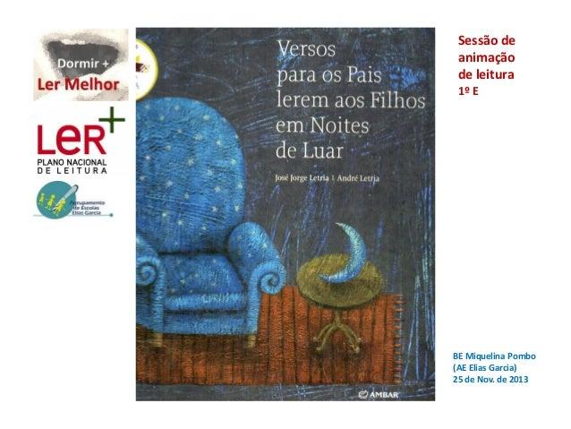 Sessão de animação de leitura 1º E  BE Miquelina Pombo (AE Elias Garcia) 25 de Nov. de 2013