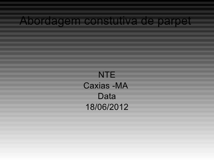 Abordagem constutiva de parpet              NTE           Caxias -MA              Data           18/06/2012
