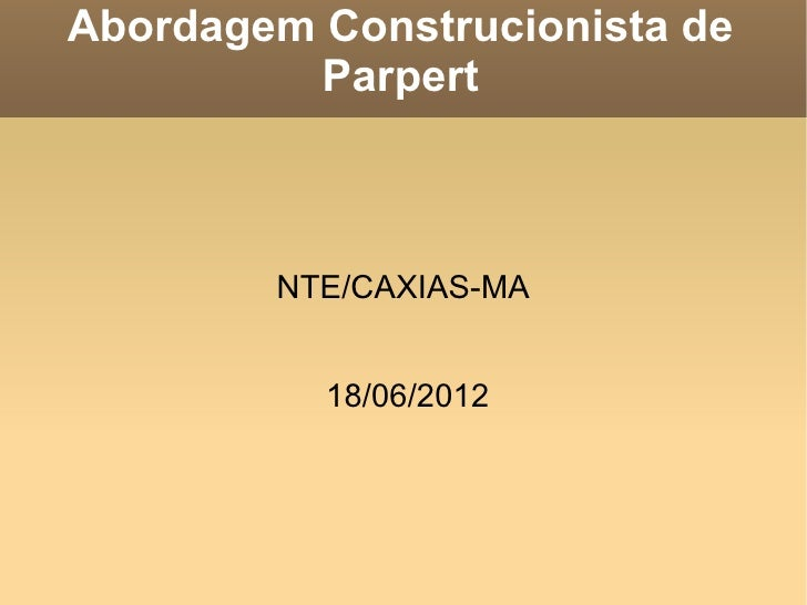 Abordagem Construcionista de         Parpert        NTE/CAXIAS-MA          18/06/2012
