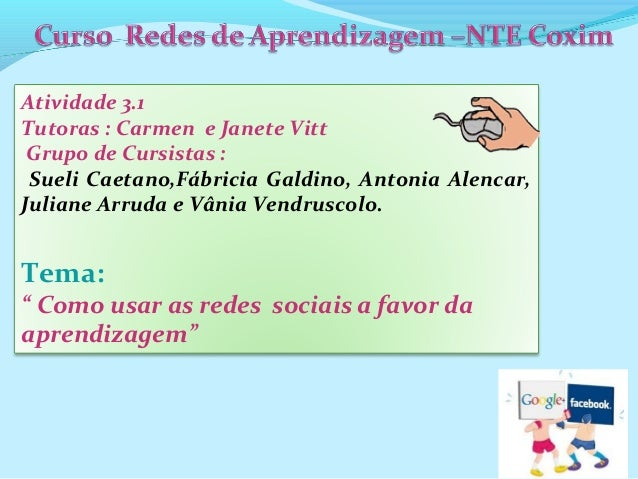 Atividade 3.1 Tutoras : Carmen e Janete Vitt Grupo de Cursistas : Sueli Caetano,Fábricia Galdino, Antonia Alencar, Juliane...