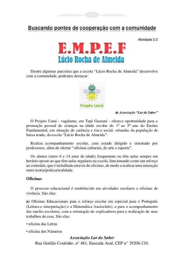 Associação Lar do Saber  Rua Getúlio Coutinho, n° 481, Enseada Azul, CEP n° 29206-210.  Buscando pontes de cooperação com ...