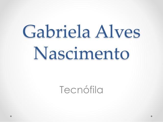 Gabriela Alves Nascimento Tecnófila