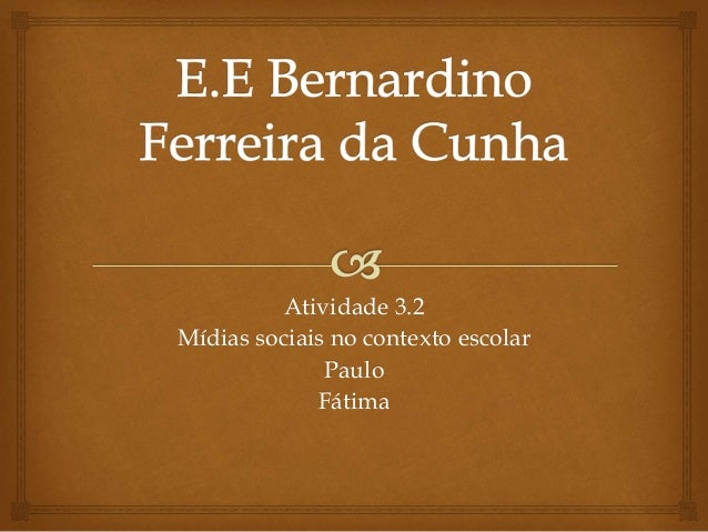 Atividade 3.2 Mídias sociais no contexto escolar Paulo Fátima