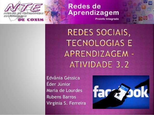 Edvânia Géssica Éder Júnior Maria de Lourdes Rubens Barros Virginia S. Ferreira
