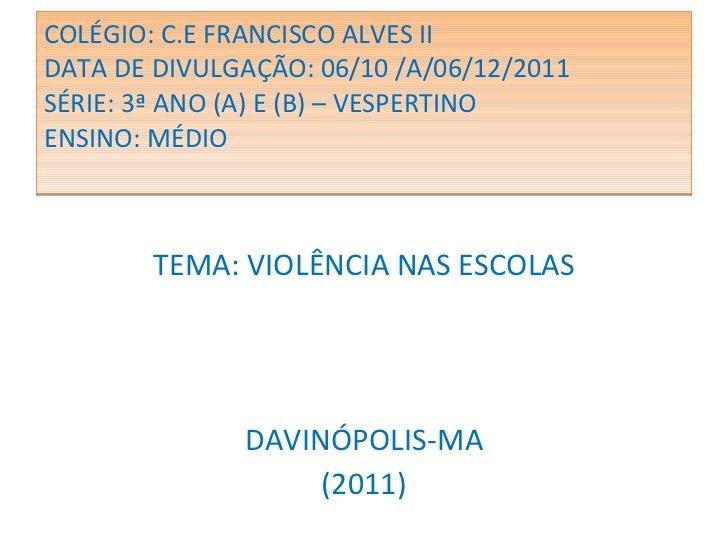 COLÉGIO: C.E FRANCISCO ALVES II DATA DE DIVULGAÇÃO: 06/10 /A/06/12/2011  SÉRIE: 3ª ANO (A) E (B) – VESPERTINO ENSINO: MÉDI...