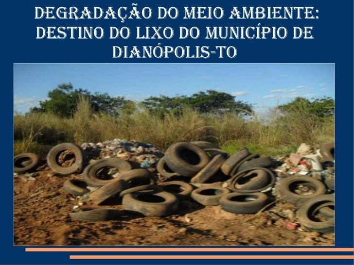 Degradação do Meio Ambiente: Destino do Lixo do Município de  Dianópolis-To