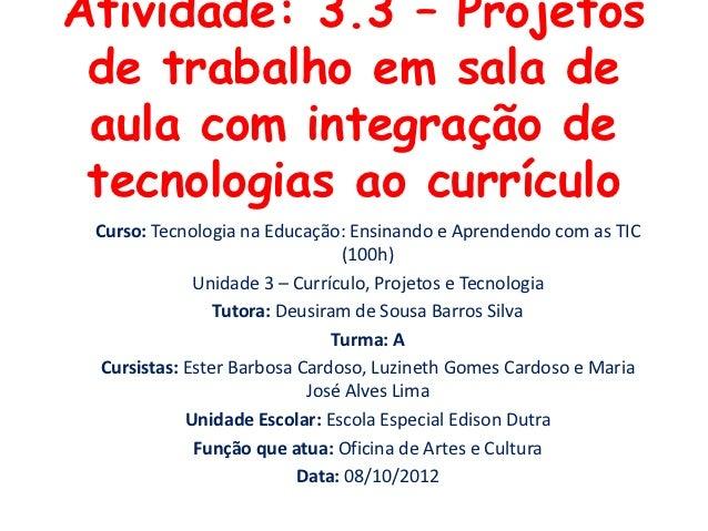 Atividade: 3.3 – Projetos de trabalho em sala de aula com integração de tecnologias ao currículo Curso: Tecnologia na Educ...