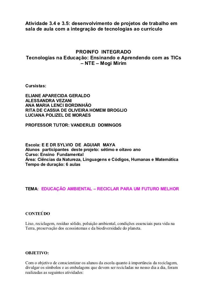 Atividade 3.4 e 3.5: desenvolvimento de projetos de trabalho emsala de aula com a integração de tecnologias ao currículo  ...