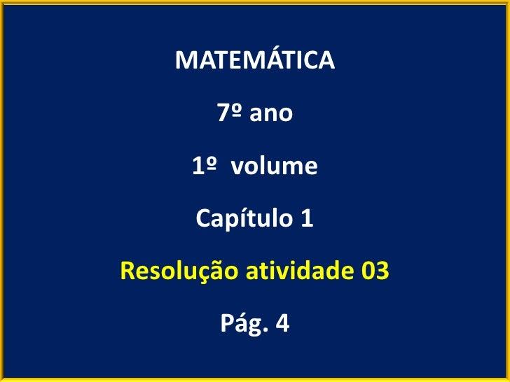 MATEMÁTICA       7º ano     1º volume      Capítulo 1Resolução atividade 03        Pág. 4