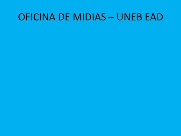 OFICINA DE MIDIAS – UNEB EAD<br />