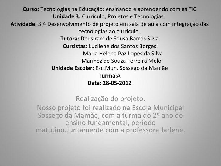 Curso: Tecnologias na Educação: ensinando e aprendendo com as TIC                 Unidade 3: Currículo, Projetos e Tecnolo...