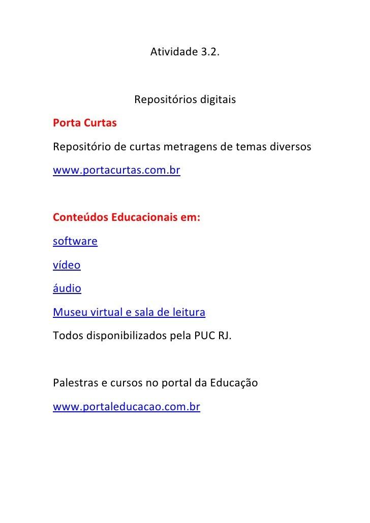 Atividade 3.2.                   Repositórios digitais Porta Curtas Repositório de curtas metragens de temas diversos www....