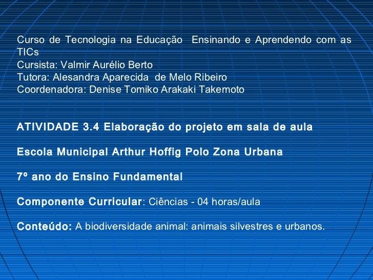 Curso de Tecnologia na Educação Ensinando e Aprendendo com asTICsCursista: Valmir Aurélio BertoTutora: Alesandra Aparecida...