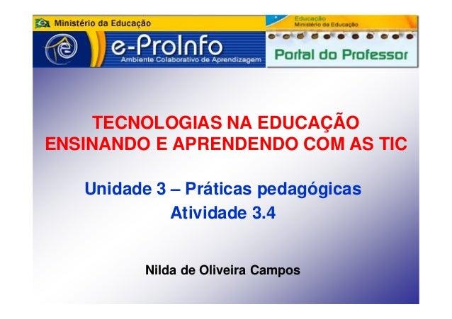 TECNOLOGIAS NA EDUCAÇÃOENSINANDO E APRENDENDO COM AS TIC   Unidade 3 – Práticas pedagógicas             Atividade 3.4     ...