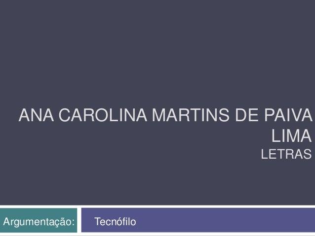 ANA CAROLINA MARTINS DE PAIVA LIMA LETRAS Argumentação: Tecnófilo