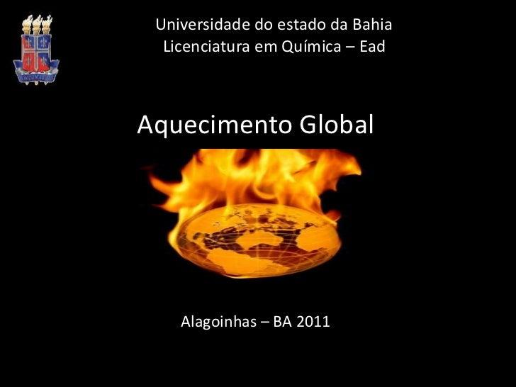 Universidade do estado da BahiaLicenciatura em Química – Ead<br />Aquecimento Global<br />Alagoinhas – BA 2011<br />