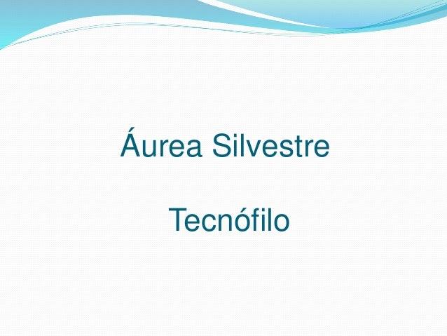 Áurea Silvestre Tecnófilo