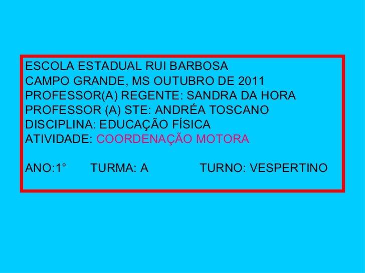 ESCOLA ESTADUAL RUI BARBOSA CAMPO GRANDE, MS OUTUBRO DE 2011 PROFESSOR(A) REGENTE: SANDRA DA HORA PROFESSOR (A) STE: ANDRÉ...
