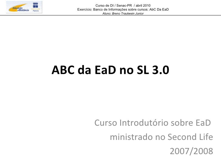 ABC da EaD no SL 3.0 Curso Introdutório sobre EaD  ministrado no Second Life 2007/2008