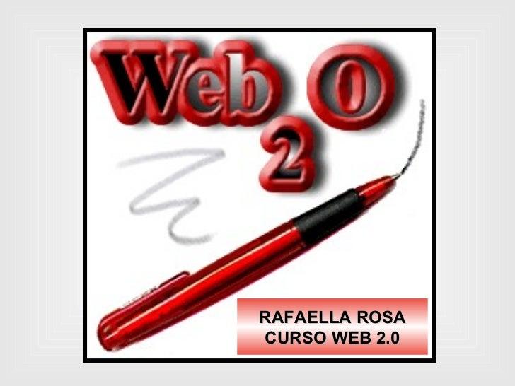 RAFAELLA ROSA CURSO WEB 2.0