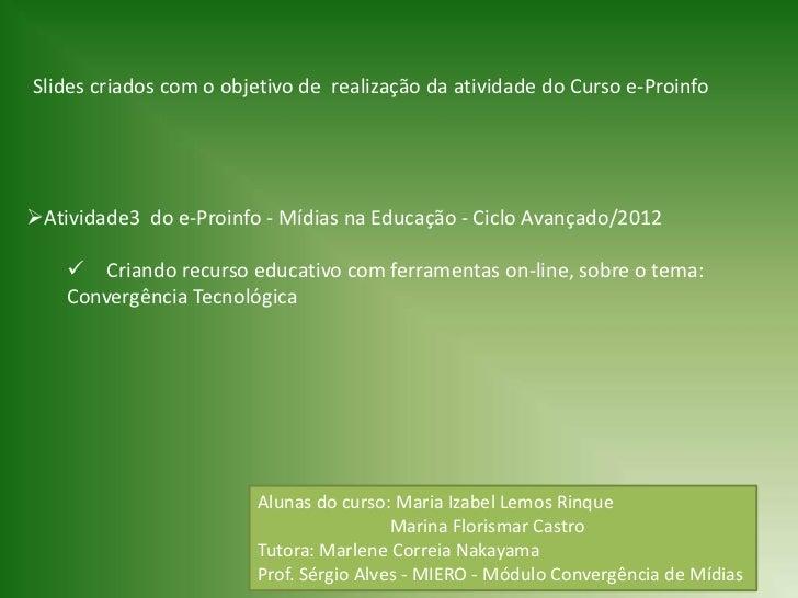 Slides criados com o objetivo de realização da atividade do Curso e-ProinfoAtividade3 do e-Proinfo - Mídias na Educação -...