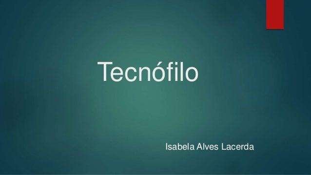 Tecnófilo Isabela Alves Lacerda