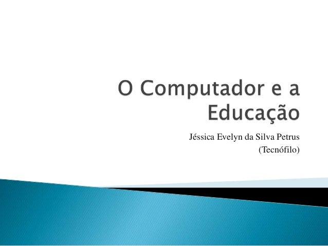 Jéssica Evelyn da Silva Petrus (Tecnófilo)
