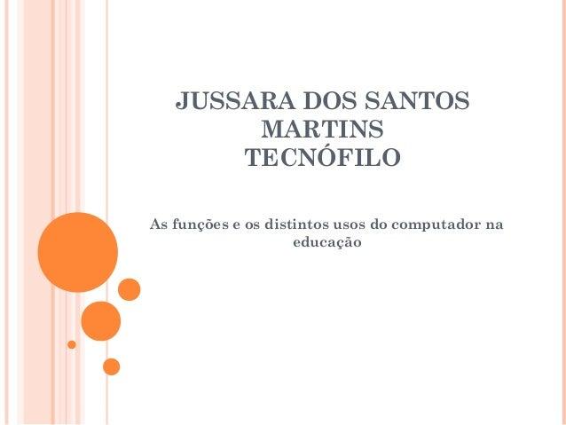 JUSSARA DOS SANTOS MARTINS TECNÓFILO As funções e os distintos usos do computador na educação