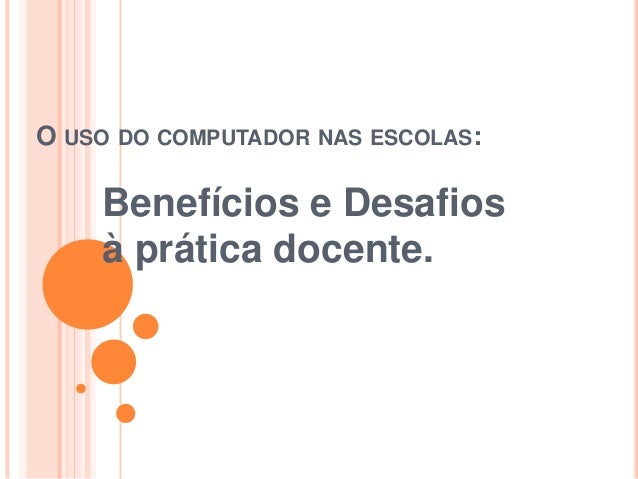 O USO DO COMPUTADOR NAS ESCOLAS: Benefícios e Desafios à prática docente.