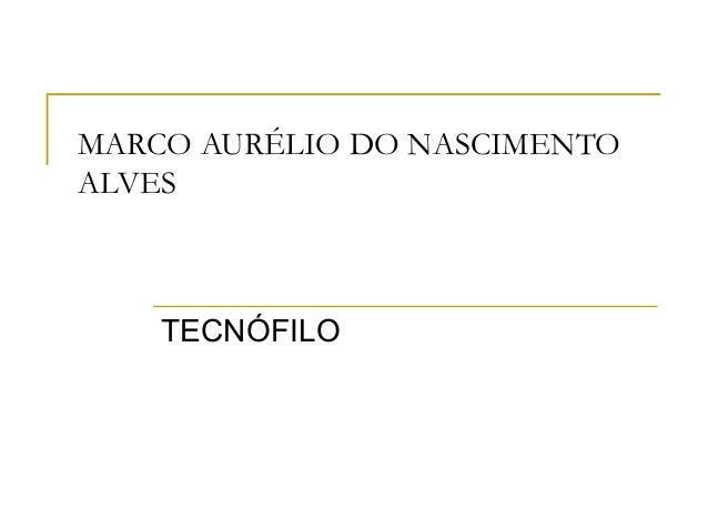 MARCO AURÉLIO DO NASCIMENTO ALVES TECNÓFILO