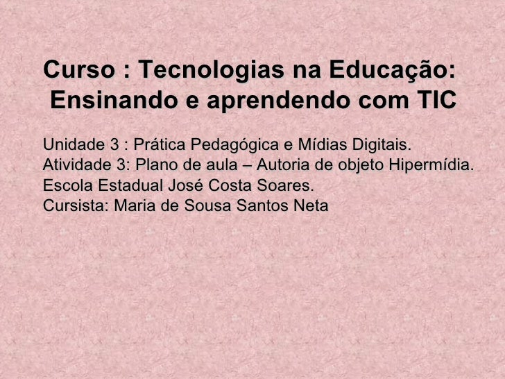 Curso : Tecnologias na Educação:  Ensinando e aprendendo com TIC Unidade 3 : Prática Pedagógica e Mídias Digitais. Ativida...