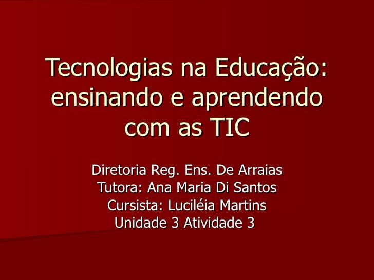 Tecnologias na Educação: ensinando e aprendendo com as TIC Diretoria Reg. Ens. De Arraias Tutora: Ana Maria Di Santos Curs...