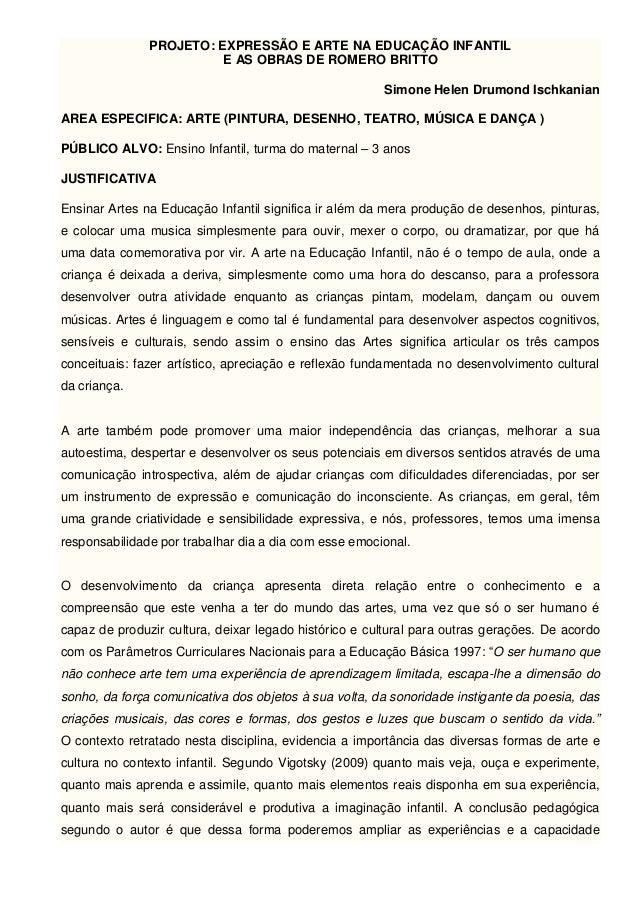 PROJETO: EXPRESSÃO E ARTE NA EDUCAÇÃO INFANTIL E AS OBRAS DE ROMERO BRITTO Simone Helen Drumond Ischkanian AREA ESPECIFICA...