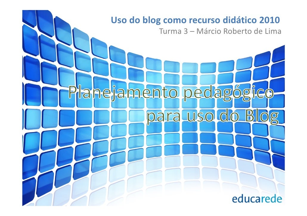 Uso do blog como recurso didático 2010           Turma 3 – Márcio Roberto de Lima