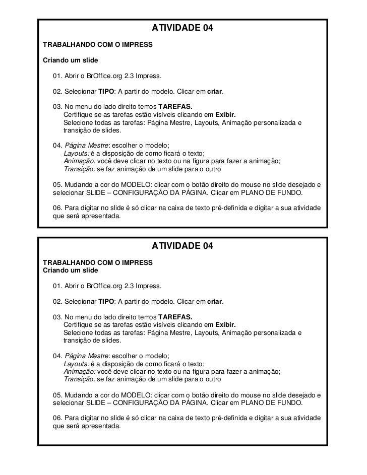 ATIVIDADE 04TRABALHANDO COM O IMPRESSCriando um slide  01. Abrir o BrOffice.org 2.3 Impress.  02. Selecionar TIPO: A parti...