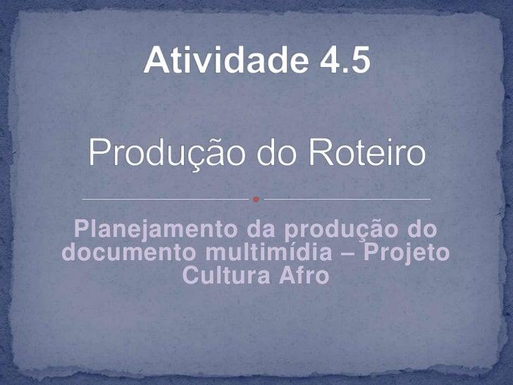 Planejamento da produção dodocumento multimídia – Projeto         Cultura Afro