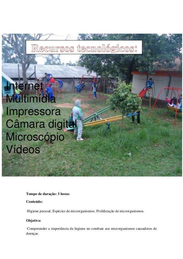 Internet     MultimídiaInternet     ImpressoraMultimídiaImpressora digital     Câmara     MicroscópioCâmara digital     Ví...