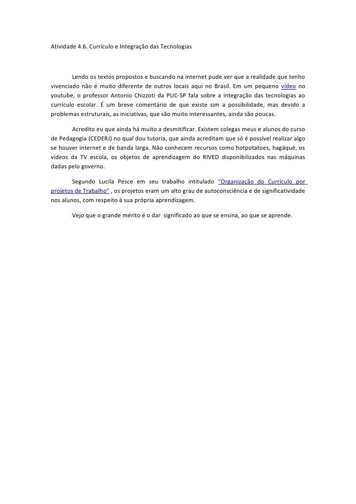 Atividade 4.6. Currículo e Integração das Tecnologias            Lendo os textos propostos e buscando na internet pude ver...