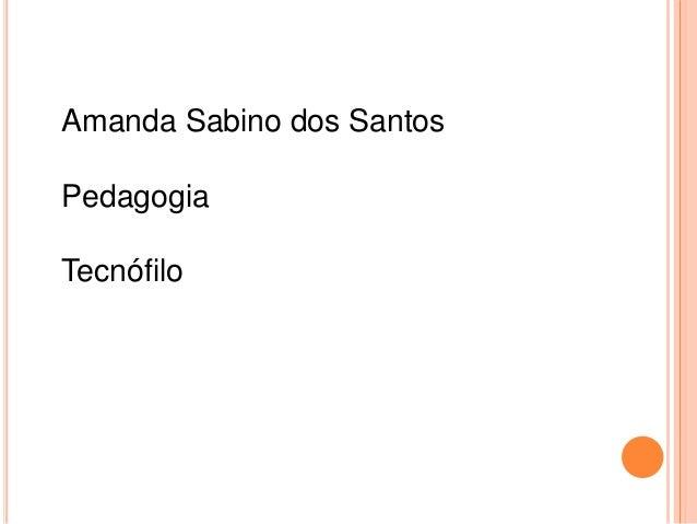 Amanda Sabino dos Santos  Pedagogia  Tecnófilo