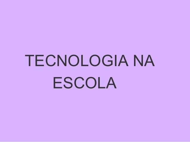 TECNOLOGIA NAESCOLA