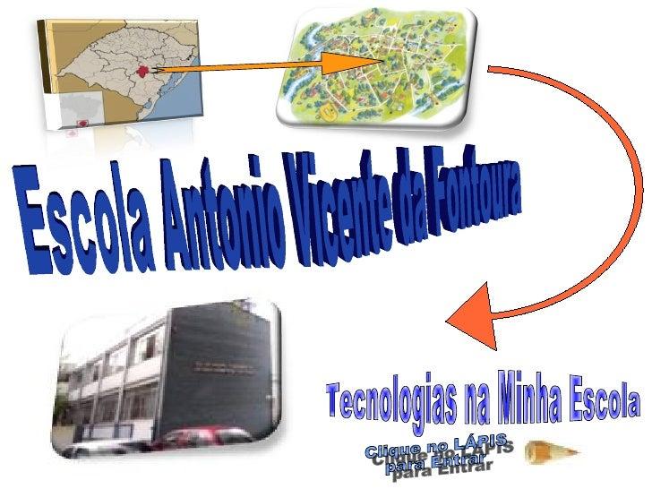 Tecnologias na Minha Escola Escola Antonio Vicente da Fontoura Clique no LÁPIS para Entrar