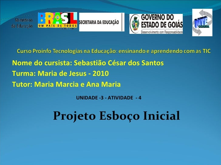 Nome do cursista: Sebastião César dos Santos Turma: Maria de Jesus - 2010 Tutor: Maria Marcia e Ana Maria UNIDADE -3 - ATI...