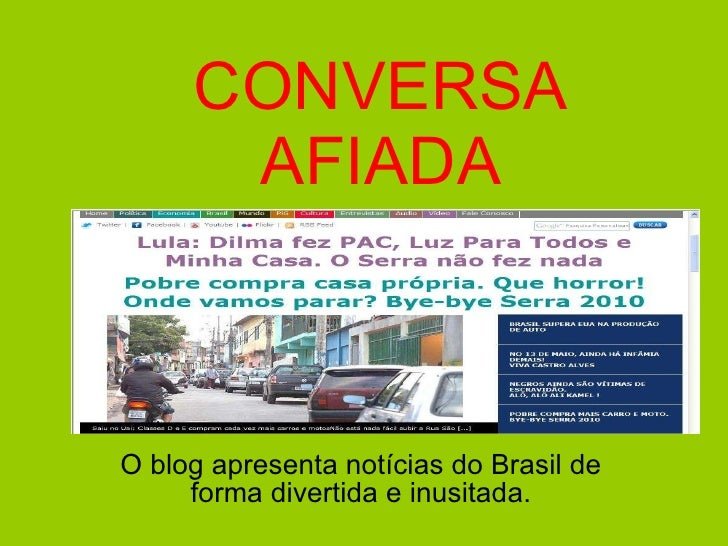 CONVERSA AFIADA O blog apresenta notícias do Brasil de forma divertida e inusitada.
