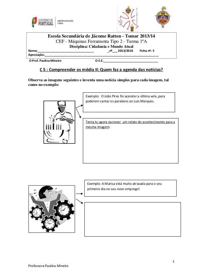 1  Escola Secundária de Jácome Ratton - Tomar 2013/14  CEF - Máquinas Ferramenta Tipo 2 - Turma 1ºA  Professora Paulina Mi...